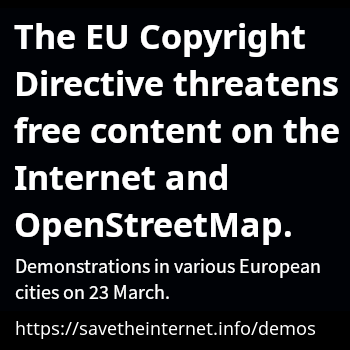 The EU Copyright Directive threatens free content on the Internet and OpenStreetMap. Demonstrations in various European cities on 23 March. https://savetheinternet.info/demos